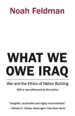 What We Owe Iraq by Noah Feldman