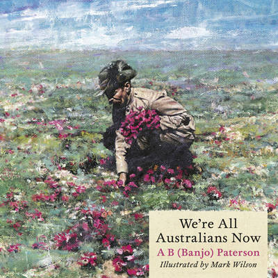 We're All Australians Now by A B Paterson