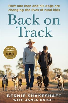 Back on Track: How one man and his dogs are changing the lives of rural kids by Bernie Shakeshaft