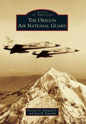 The Oregon Air National Guard by Terrence G Popravak, Jr