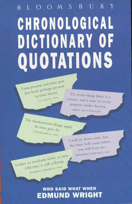 Bloomsbury Chronological Dictionary of Quotations by Edmund Wright