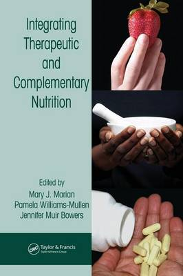 Integrating Therapeutic and Complementary Nutrition by Mary J. Marian