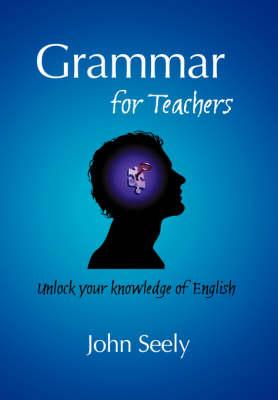 Grammar for Teachers by John Seely