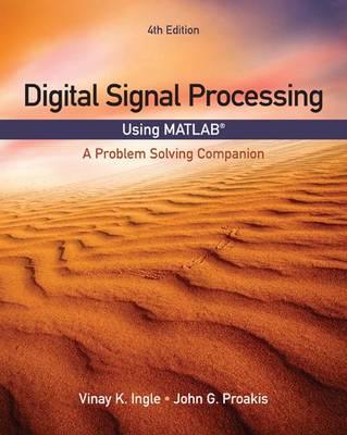 Digital Signal Processing Using MATLAB  : A Problem Solving Companion by Vinay Ingle