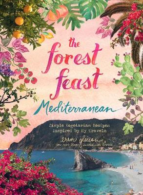 Forest Feast Mediterranean: Simple Vegetarian Recipes Inspired by My Travels by Erin Gleeson