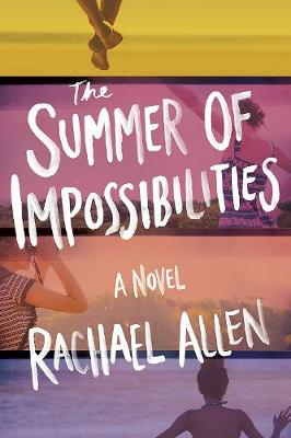 The Summer of Impossibilities by Rachael Allen