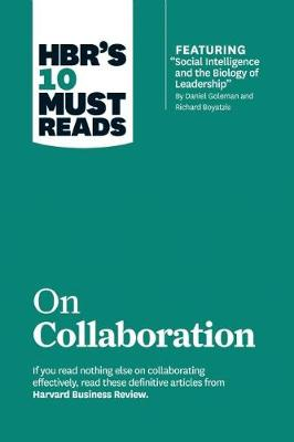 HBR's 10 Must Reads on Collaboration (with featured article 'Social Intelligence and the Biology of Leadership,' by Daniel Goleman and Richard Boyatzis) by Daniel Goleman