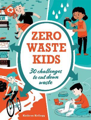 Zero Waste Kids by Kathryn Kellogg
