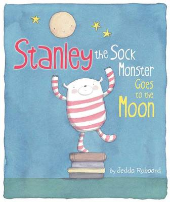 Stanley the Sock Monster Goes to the Moon by Jedda Robaard