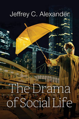 The The Drama of Social Life by Jeffrey C. Alexander