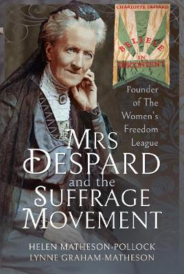 Mrs Despard and The Suffrage Movement: Founder of The Women's Freedom League by Helen Matheson-Pollock