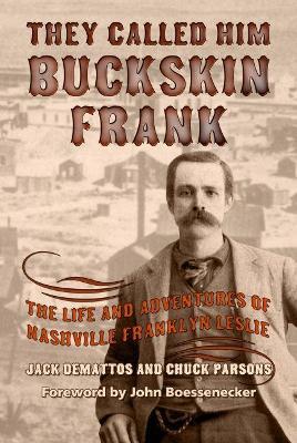 They Called Him Buckskin Frank by Jack DeMattos