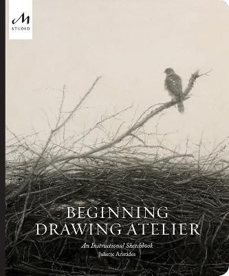 Beginning Drawing Atelier: An Instructional Sketchbook book