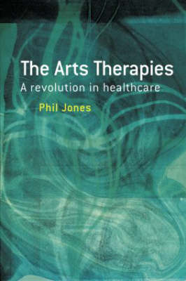 The Arts Therapies by Dr. Phil Jones