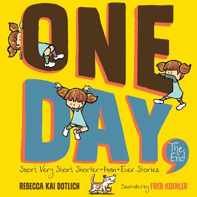 One Day, the End: Short, Very Short, Shorter-Than-Ever Stories by Rebecca Kai Dotlich