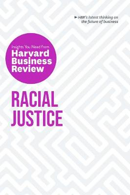 Racial Justice: The Insights You Need from Harvard Business Review: The Insights You Need from Harvard Business Review by Harvard Business Review