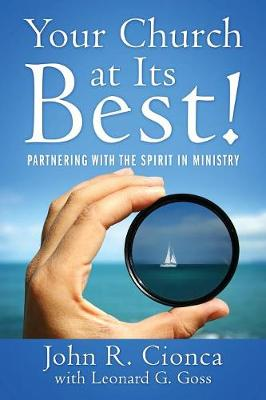 Your Church at Its Best!: Partnering With the Spirit in Ministry by John R Cionca