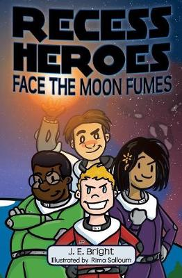Recess Heroes Face the Moon Fumes by J E Bright