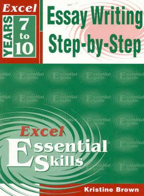 Essay Writing Step-by-Step: Years 7-10 by Kristine Brown