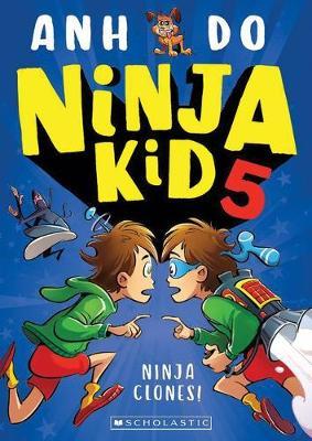 Ninja Kid #5: Ninja Clones by Anh Do