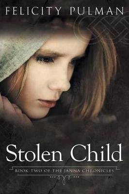 Stolen Child: The Janna Chronicles 2 by Felicity Pulman