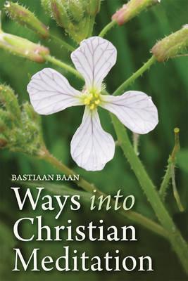 Ways into Christian Meditation by Bastiaan Baan