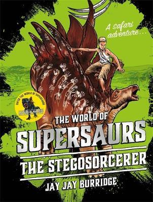 Supersaurs 2: The Stegosorcerer by Jay Jay Burridge