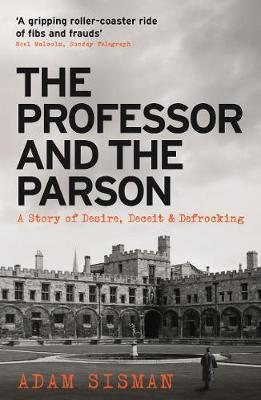 The Professor and the Parson: A Story of Desire, Deceit and Defrocking by Adam Sisman