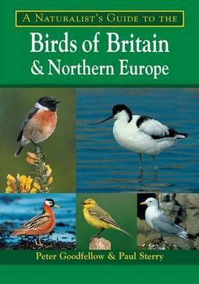 A Naturalist's Guide to the Birds of Britain and Northern Europe by Peter Goodfellow