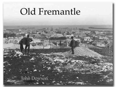 Old Fremantle Photographs 1850-1950 by John Dowson