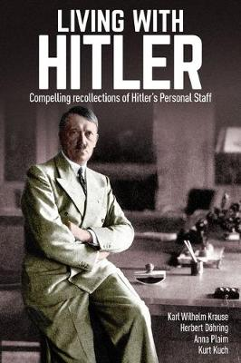 Living with Hitler: Compelling recollections of Hitler's Personal Staff by Karl Wilhelm Krause