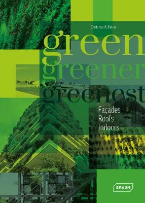 Green, Greener, Greenest: Facades, Roof, Indoors by Chris van Uffelen