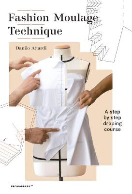 Fashion Moulage Technique: A Step by Step Draping Course by Danilo Attardi