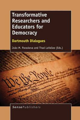 Transformative Researchers and Educators for Democracy by Joao M. Paraskeva