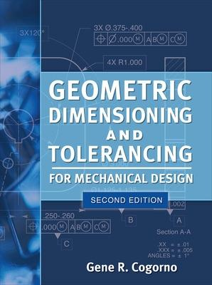 Geometric Dimensioning and Tolerancing for Mechanical Design by Gene R. Cogorno
