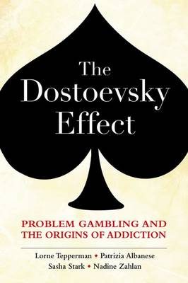 Dostoevsky Effect: Problem Gambling and the Origins of Addiction by Lorne Tepperman