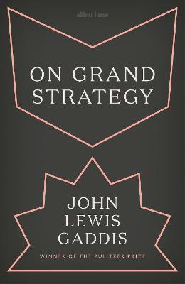On Grand Strategy by John Lewis Gaddis