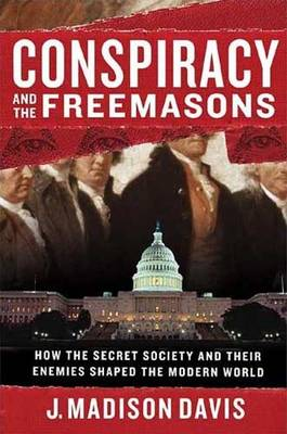 Conspiracy and the Freemasons by J. Madison Davis
