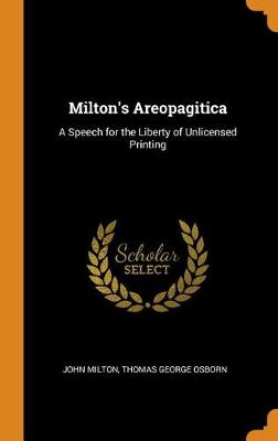 Milton's Areopagitica: A Speech for the Liberty of Unlicensed Printing by John Milton