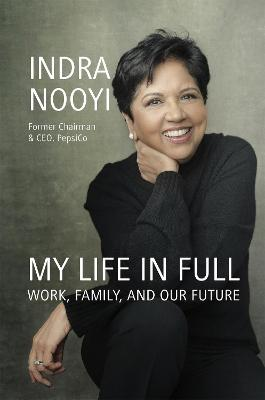 My Life in Full: Work, Family and Our Future by Indra Nooyi