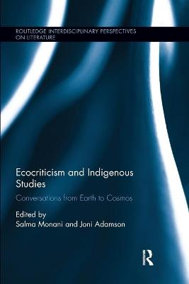 Ecocriticism and Indigenous Studies: Conversations from Earth to Cosmos book