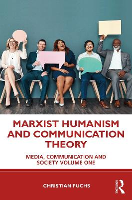 Marxist Humanism and Communication Theory: Media, Communication and Society Volume One book