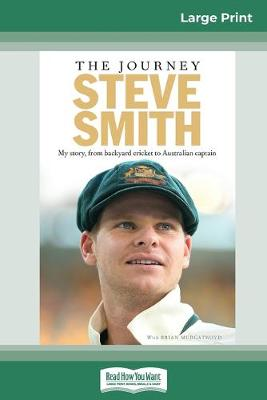 The The Journey: My story, from backyard cricket to Australian Captain (16pt Large Print Edition) by Steve Smith