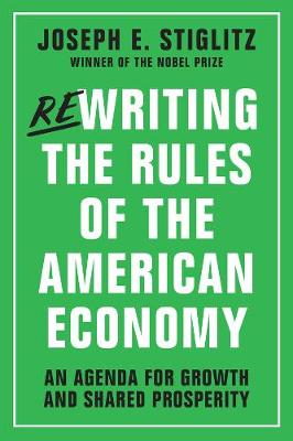 Rewriting the Rules of the American Economy by Joseph E. Stiglitz