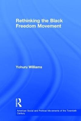 Rethinking the Black Freedom Movement by Yohuru Williams