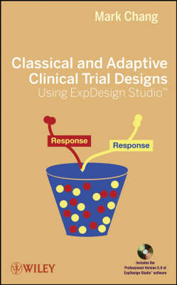 Classical and Adaptive Clinical Trial Designs Using ExpDesign Studio by Mark Chang