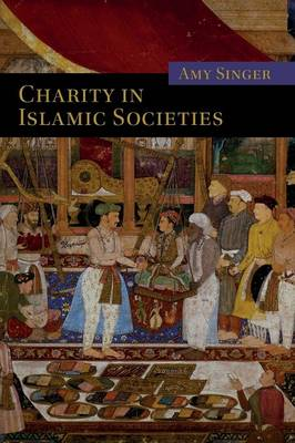 Charity in Islamic Societies by Amy Singer