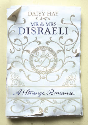 Mr and Mrs Disraeli by Daisy Hay