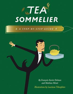 Tea Sommelier: A Step-by-Step Guide by Francois-Xavier Delmas