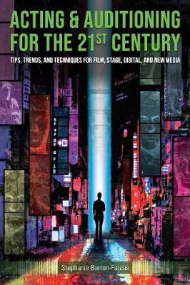 Acting & Auditioning for the 21st Century: Tips, Trends, and Techniques for Digital and New Media book